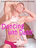 Dancing with Daddy — 30 Straight to Gay First Time MM Age Gap Short Stories