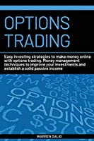 Options Trading: Easy Investing Strategies to Make Money Online with Options Trading. Money Management Techniques to Improve Your Investments and Establish a Solid Passive Income