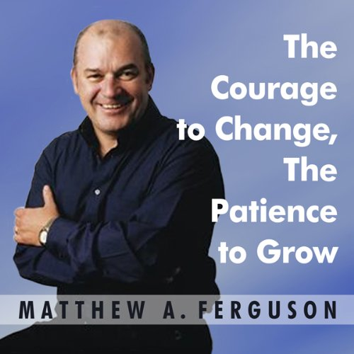 The Courage to Change, The Patience to Grow audiobook cover art