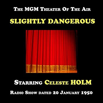 The MGM Theater Of The Air, Slightly Dangerous starring Celeste Holm