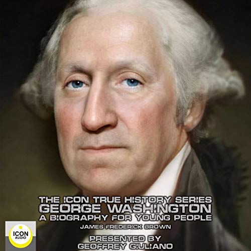 The Icon True History Series; George Washington, a Biography for Young People cover art
