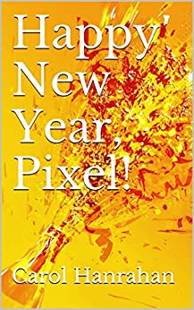 Happy New Year, Pixel! by [Carol Hanrahan]