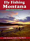 Fly Fishing Montana: A No Nonsense Guide to Top Waters (No Nonsense Fly Fishing Guidebooks) by Grossenbacher, Brian, Grossenbacher, Jenny(August 1, 2007) Paperback