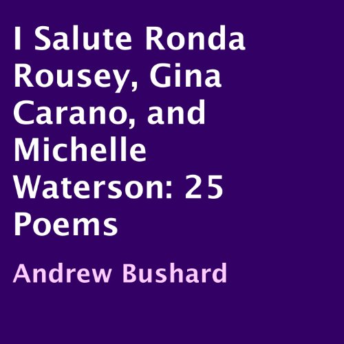 I Salute Ronda Rousey, Gina Carano, and Michelle Waterson     25 Poems              By:                                                                                                                                 Andrew Bushard                               Narrated by:                                                                                                                                 Amy Lee Connell                      Length: 8 mins     1 rating     Overall 1.0