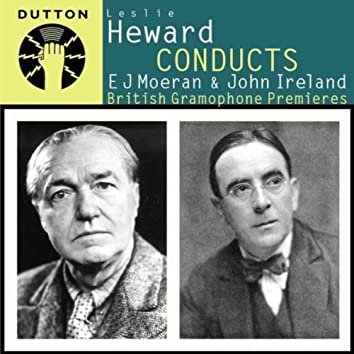 Leslie Heward Conducts E J Moeran & John Ireland