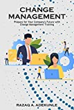 CHANGE MANAGEMENT: Prepare for Your Company's Future with Change Management Training (English Edition)