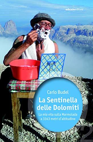 La sentinella delle Dolomiti. La mia vita sulla Marmolada a 3343 metri d'altitudine