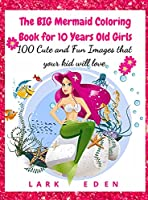The BIG Mermaid Coloring Book for 10 Years Old Girls: 100 Cute and Fun Images that your kid will love