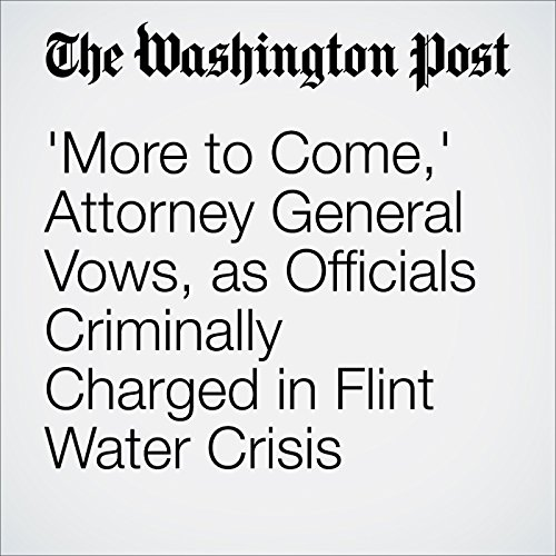 'More to Come,' Attorney General Vows, as Officials Criminally Charged in Flint Water Crisis audiobook cover art