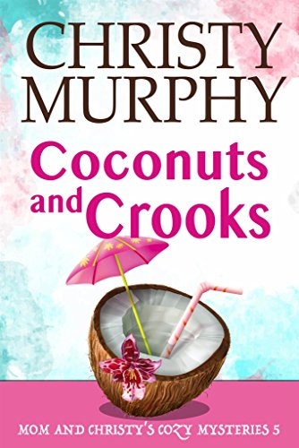 Coconuts and Crooks: A Clean Funny Mystery (Mom and Christy's Cozy Mysteries Book 5)