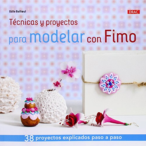 Técnicas Y Proyectos Para Modelar Con Fimo (El Libro De..)