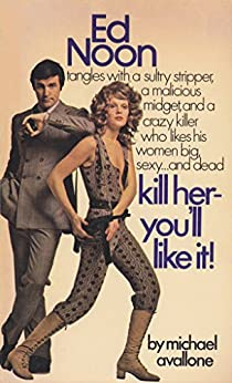 Kill Her-- You'll Like It! (Ed Noon Mystery Book 26) by [Michael Avallone]
