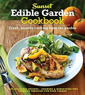 The Sunset Edible Garden Cookbook: Fresh, Healthy Cooking from the Garden