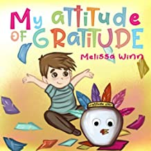 My Attitude of Gratitude: Growing Grateful Kids. Teaching Kids To Be Thankful - Focus on the Family. Children's Books Ages 3-5, Rhyming story. Picture Book. (Gratefulness)