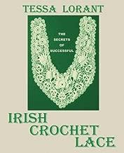 The Secrets of Successful Irish Crochet Lace (Heritage of Knitting) (Volume 6)