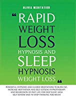 RAPID WEIGHT LOSS HYPNOSIS and SLEEP HYPNOSIS WEIGHT LOSS: Powerful Hypnosis and Guided Meditations to Burn Fat, Increase Your Motivation and ... High Self-Esteem, and to Stop Overthinking