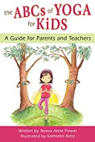 ABCs of Yoga for Kids: A Guide for Parents and Teachers