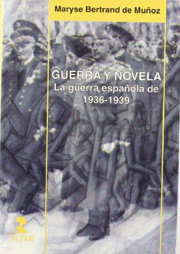 Guerra y novela. la Guerra española de 1936-1939 (Colección Alfar universidad)