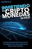 Invirtiendo en Criptomonedas en 2021: Guía final para ganar dinero con Bitcoin y explotar la temporada de Altcoin. Incluye 9 proyectos con enorme potencial de ganancias (Spanish Edition)
