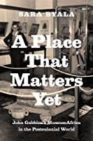 A Place That Matters Yet: John Gubbins's MuseumAfrica in the Postcolonial World