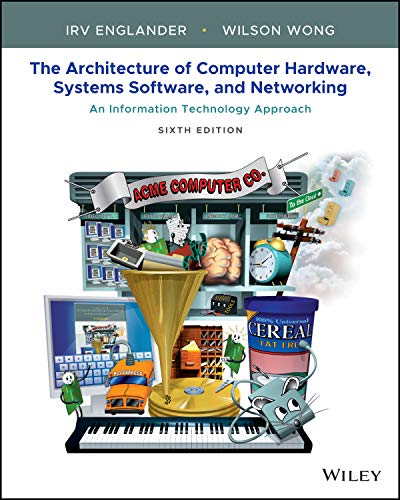 Compare Textbook Prices for The Architecture of Computer Hardware, Systems Software, and Networking: An Information Technology Approach 6 Edition ISBN 9781119495208 by Englander, Irv,Wong, Wilson