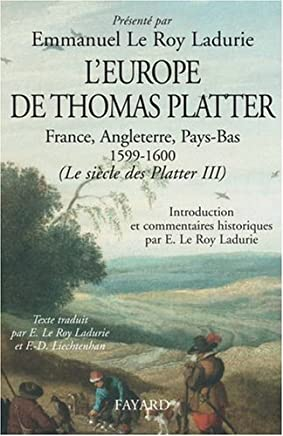 Le siècle des Platter : Tome 3, LEurope de Thomas Platter, France, Angleterre, Pays-Bas 1599-1600