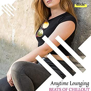Anytime Lounging - Beats Of Chillout