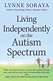 Image of Living Independently on the Autism Spectrum: What You Need to Know to Move into a Place of Your Own, Succeed at Work, Start a Relationship, Stay Safe, and Enjoy Life as an Adult on the Autism Spectrum