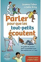 Parler pour que les tout-petits écoutent Un guide de secours pour le quotidien (enfants de 2-7 ans) (French Edition) Paperback