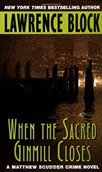 When the Sacred Ginmill Closes (Matthew Scudder Mysteries Book 6) by [Lawrence Block]