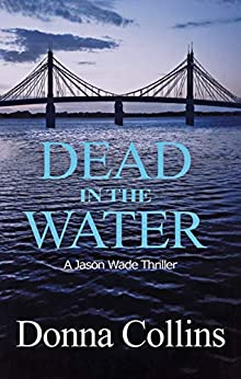 Dead in the Water (A Jason Wade Thriller Book 1): A Jason Wade Forensic Crime Thriller by [Donna Collins]