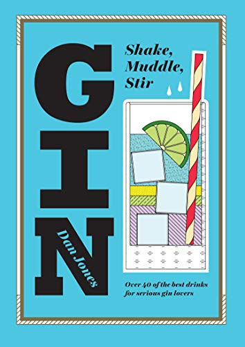 Gin: Shake, Muddle, Stir: Over 40 of the Best Drinks for Serious Gin Lovers