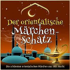 Der orientalische Märchen-Schatz: Die schönsten orientalischen Märchen aus 1001 Nacht