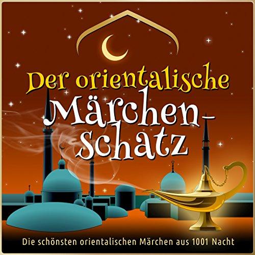 Der orientalische Märchen-Schatz: Die schönsten orientalischen Märchen aus 1001 Nacht Titelbild