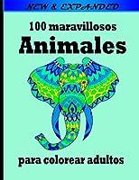 100 maravillosos Animales para colorear adultos: Un libro de colorear para adultos con leones, elefantes, búhos, caballos, perros, ¡Gatos y muchos más! (Libros para colorear de animales con patrones)