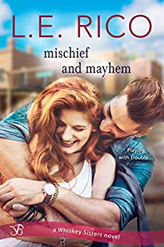 Mischief and Mayhem (Whiskey Sisters Book 2) by [L.E. Rico]