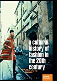 A Cultural History of Fashion in the Twentieth Century: From the Catwalk to the Sidewalk