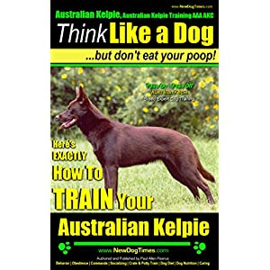Australian Kelpie, Australian Kelpie Training AAA AKC: Think Like a Dog, But Don't Eat Your Poop! | Australian Kelpie Breed Expert Training |: EXACTLY How To Train Your Australian Kelpie 24