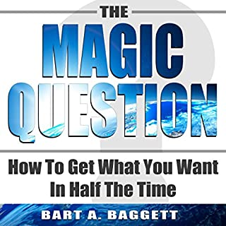 The Magic Question     How to Get What You Want in Half the Time              By:                                                                                                                                 Bart A Baggett                               Narrated by:                                                                                                                                 Bart A Baggett                      Length: 2 hrs and 8 mins     352 ratings     Overall 4.3