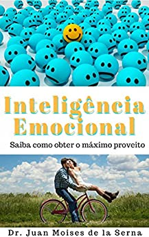 A Inteligência Emocional Aprenda a Tirar O Máximo Proveito (Portuguese Edition) par [Juan Moises de la Serna, Fabiana Rodrigues Castelo Branco]