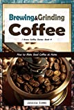 Brewing and Grinding Coffee: How to Make Good Coffee at Home (I Know Coffee)