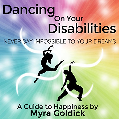 Dancing on Your Disabilities: Never Say Impossible to Your Dreams cover art