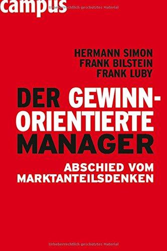 Simon Hermann,Bilstein Frank,Luby Frank, Der gewinnorientierte Manager. Abschied vom Marktanteilsdenken.