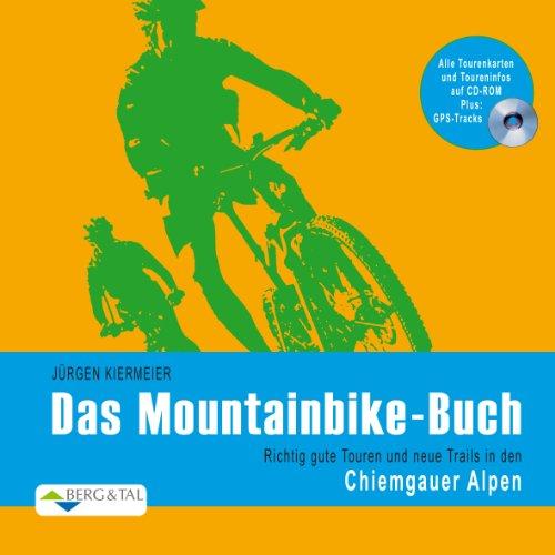 Das Mountainbike-Buch Chiemgauer Alpen: Richtig gute Touren und neue Trails in den Chiemgauer Alpen