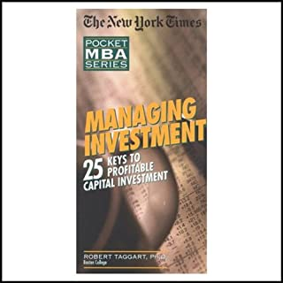 The New York Times Pocket MBA     Managing Investment: 25 Keys to Profitable Capital Investment              By:                                                                                                                                 Robert Taggert Ph.D.                               Narrated by:                                                                                                                                 Grover Gardner                      Length: 1 hr and 42 mins     14 ratings     Overall 3.1