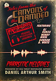 Tales from the Canyons of the Damned: No. 35 by [Daniel Arthur Smith, Wendy Nikel, Gordon B. White, KJ Kabza]