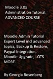 Moodle 3.0x Administration Tutorial: ADVANCED COURSE: Moodle Admin Tutorial Expert Level incl advanced topics, Backup & Restore, Paypal Integration, Moodle Upgrade, LOTS MORE (English Edition)