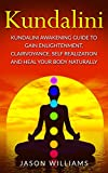 kundalini: kundalini awakening guide to gain enlightenment, clairvoyance, self realization and heal your body naturally (english edition)