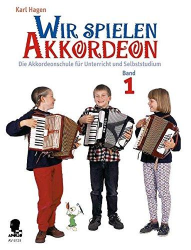 Wir spielen Akkordeon: Die Akkordeonschule für Unterricht und Selbststudium. Band 1. Akkordeon.