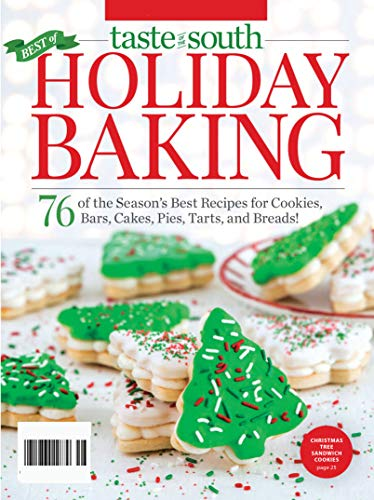 Taste of the South Magazine – Holiday Baking 2020-76 of the Season's Best Recipes For Cookies,Bars,Cakes,Pies,Tarts,and Breads!: (PDF) (English Edition)
